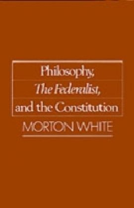 Philosophy, The Federalist, and the Constitution
