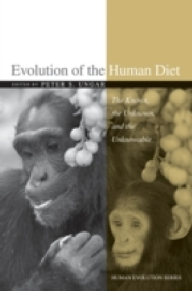 Evolution of the Human Diet The Known, the Unknown, and the Unknowable