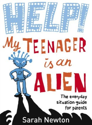 Help! My Teenager is an Alien