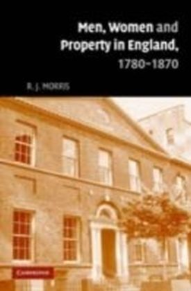Men, Women and Property in England, 1780-1870