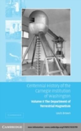 Centennial History of the Carnegie Institution of Washington: Volume 2, The Department of Terrestrial Magnetism