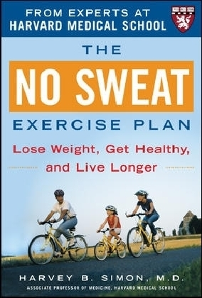 No Sweat Exercise Plan (A Harvard Medical School Book)