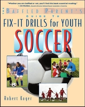 Baffled Parent's Guide to Fix-It Drills for Youth Soccer