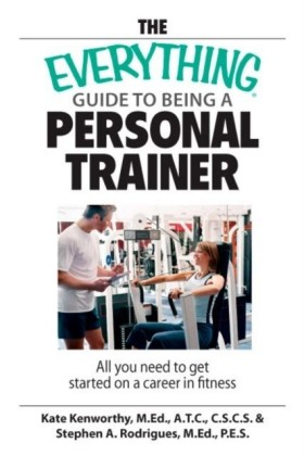Everything Guide To Being A Personal Trainer