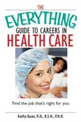Everything Guide To Careers In Health Care