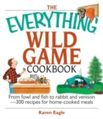 Everything Wild Game Cookbook