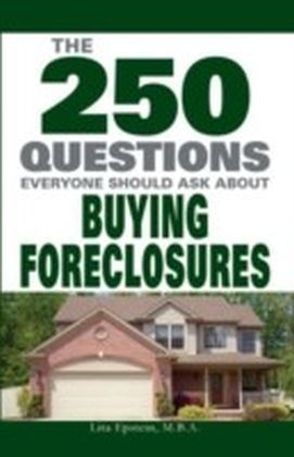 250 Questions Everyone Should Ask about Buying Foreclosures
