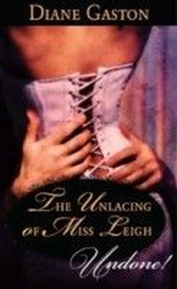 Unlacing of Miss Leigh (Mills & Boon Historical Undone)