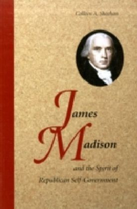 James Madison and the Spirit of Republican Self-Government