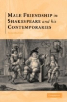 Male Friendship in Shakespeare and his Contemporaries