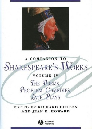A Companion to Shakespeare's Works, The Poems, Problem Comedies, Late Plays