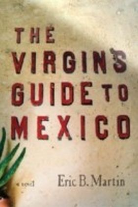 The Virgin's Guide to Mexico