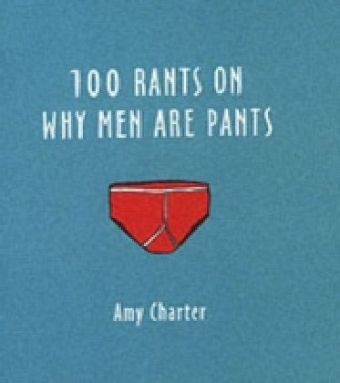 100 Rants on Why Men are Pants