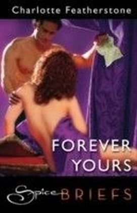 Forever Yours (for fans of Fifty Shades by E. L. James) (Spice Briefs)
