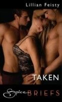 Taken (for fans of Fifty Shades by E. L. James) (Spice Briefs)