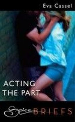 Acting The Part (for fans of Fifty Shades by E. L. James) (Spice Briefs)
