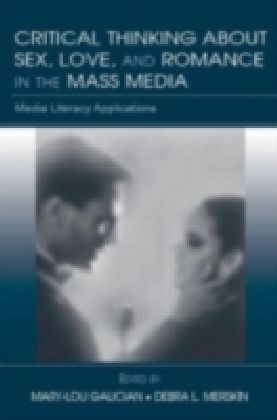 Critical Thinking About Sex, Love, and Romance in the Mass Media