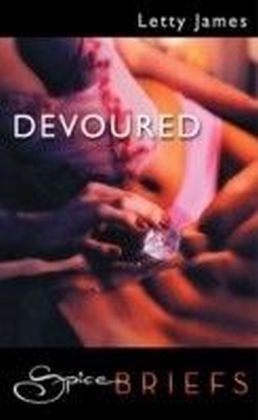 Devoured (for fans of Fifty Shades by E. L. James) (Spice Briefs)
