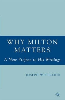 Why Milton Matters: A New Preface to His Writings