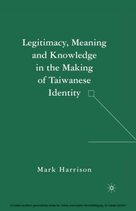 Legitimacy, Meaning and Knowledge in the Making of Taiwanese Identity