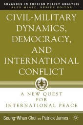 Civil-Military Dynamics, Democracy, and International Conflict