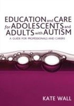Education and Care for Adolescents and Adults with Autism