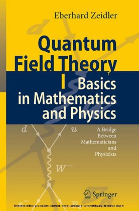 Quantum Field Theory I: Basics in Mathematics and Physics