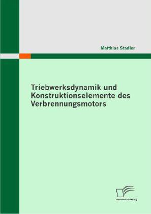 Triebwerksdynamik und Konstruktionselemente des Verbrennungsmotors