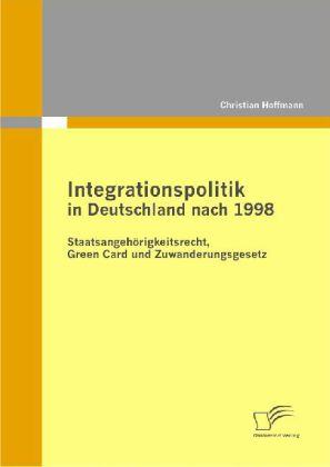 Integrationspolitik in Deutschland nach 1998: Staatsangehörigkeitsrecht, Green Card und Zuwanderungsgesetz