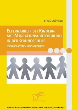 Elternarbeit bei Kindern mit Migrationshintergrund in der Grundschule. Möglichkeiten und Grenzen