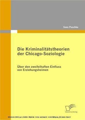 Die Kriminalitätstheorien der Chicago-Soziologie