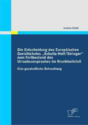 Die Entscheidung des Europäischen Gerichtshofes Schultz-Hoff / Stringer zum Fortbestand des Urlaubsanspruches im Krankheitsfall