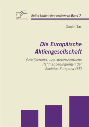 Die Europäische Aktiengesellschaft: Gesellschafts- und steuerrechtliche Rahmenbedingungen der Societas Europaea (SE)
