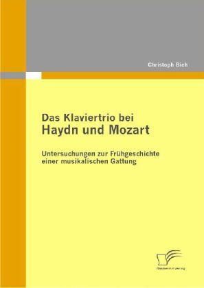 Das Klaviertrio bei Haydn und Mozart: Untersuchungen zur Frühgeschichte einer musikalischen Gattung.