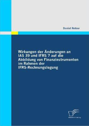 Wirkungen der Änderungen an IAS 39 und IFRS 7 auf die Abbildung von Finanzinstrumenten im Rahmen der IFRS-Rechnungslegung