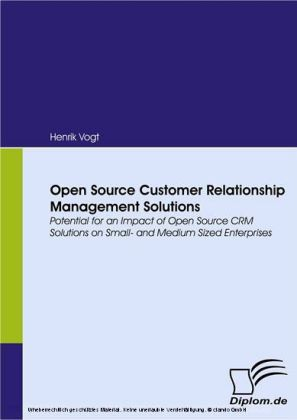 Open Source Customer Relationship Management Solutions. Potential for an Impact of Open Source CRM Solutions on Small- and Medium Sized Enterprises