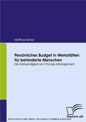Persönliches Budget in Werkstätten für behinderte Menschen. Die Notwendigkeit von Change Management