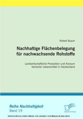Nachhaltige Flächenbelegung für nachwachsende Rohstoffe. Landwirtschaftliche Produktion und Konsum tierischer Lebensmittel in Deutschland