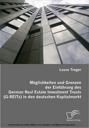 Möglichkeiten und Grenzen der Einführung des German Real Estate Investment Trusts (G-REITs) in den deutschen Kapitalmarkt