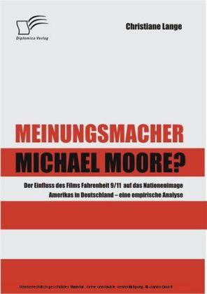 Meinungsmacher Michael Moore? Der Einfluss des Films Fahrenheit 9/11 auf das Nationenimage Amerikas in Deutschland
