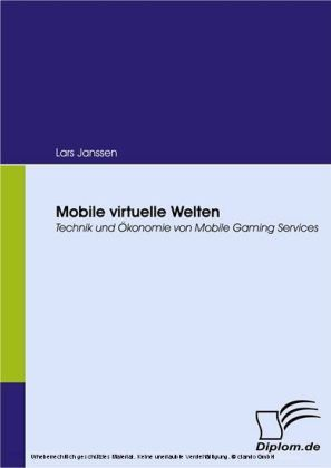 Mobile virtuelle Welten. Technik und Ökonomie von Mobile Gaming Services