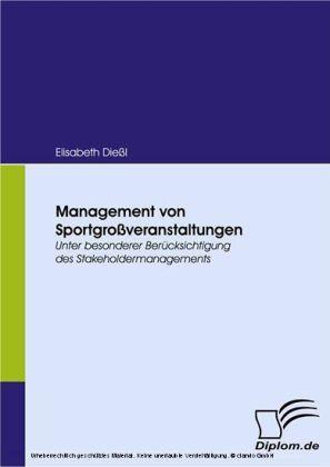 Management von Sportgroßveranstaltungen. Unter besonderer Berücksichtigung des Stakeholdermanagements