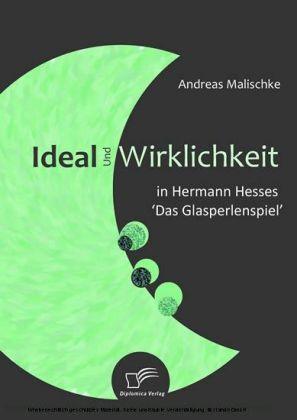 Ideal und Wirklichkeit in Hermann Hesses 'Das Glasperlenspiel'
