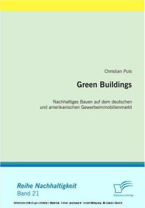 Green Buildings: Nachhaltiges Bauen auf dem deutschen und amerikanischen Gewerbeimmobilienmarkt