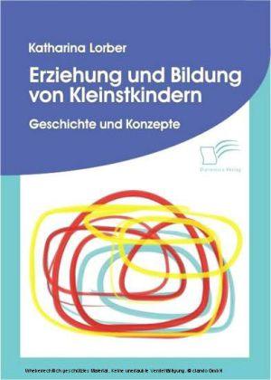 Erziehung und Bildung von Kleinstkindern. Geschichte und Konzepte
