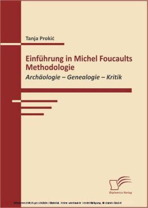 Einführung in Michel Foucaults Methodologie.