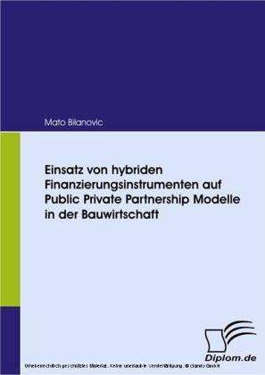 Einsatz von hybriden Finanzierungsinstrumenten auf Public Private Partnership Modelle in der Bauwirtschaft