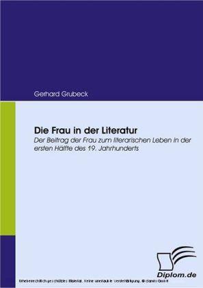 Die Frau in der Literatur. Der Beitrag der Frau zum literarischen Leben in der ersten Hälfte des 19. Jahrhunderts