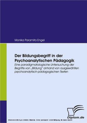 Der Bildungsbegriff in der Psychoanalytischen Pädagogik.