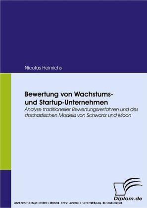 Bewertung von Wachstums- und Startup-Unternehmen. Analyse traditioneller Bewertungsverfahren und des stochastischen Modells von Schwartz und Moon